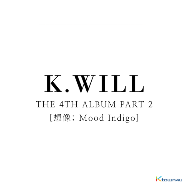 K.Will - Album Vol.4 Part.2 [想像 ; Mood Indigo]